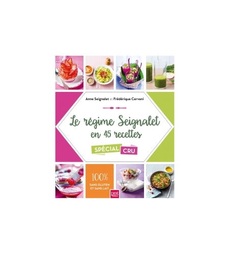 Le régime Seignalet en 45 recettes - spécial  cru